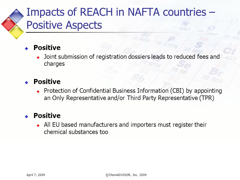 Impacts of REACH in NAFTA countries – Positive Aspects April 7, 2009©ChemADVISOR, Inc.