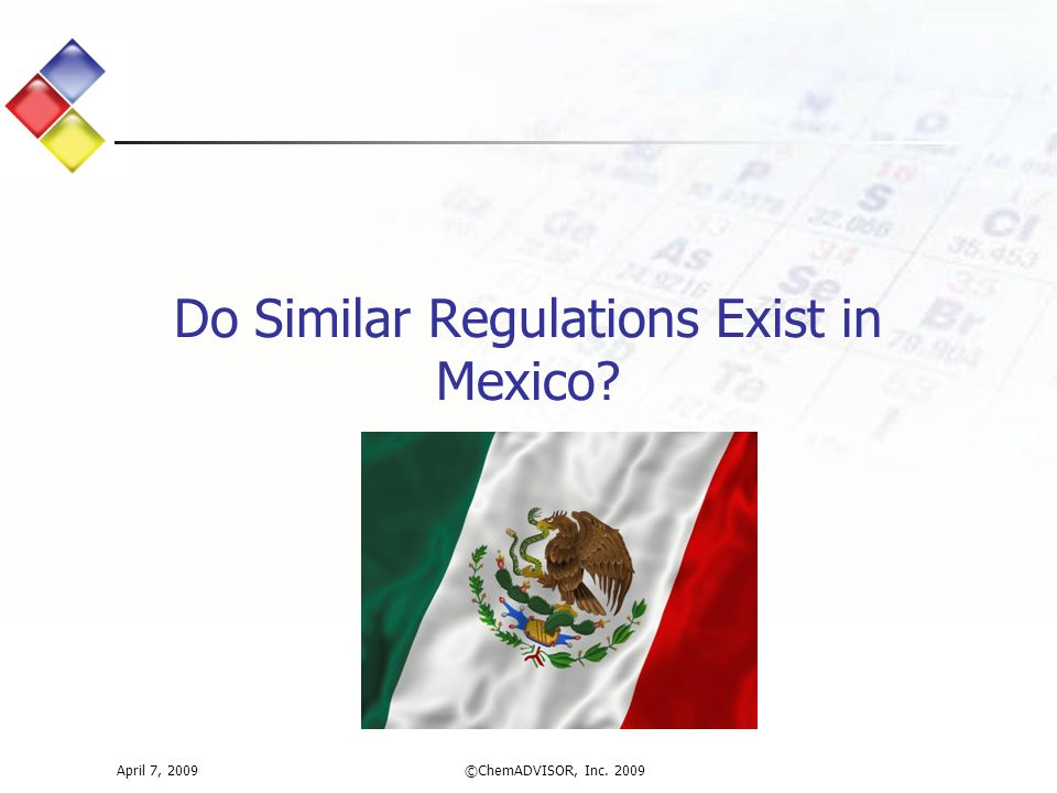 Do Similar Regulations Exist in Mexico? April 7, 2009©ChemADVISOR, Inc. 2009
