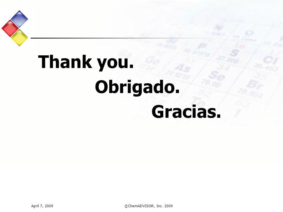 April 7, 2009©ChemADVISOR, Inc. 2009 Thank you. Obrigado. Gracias.