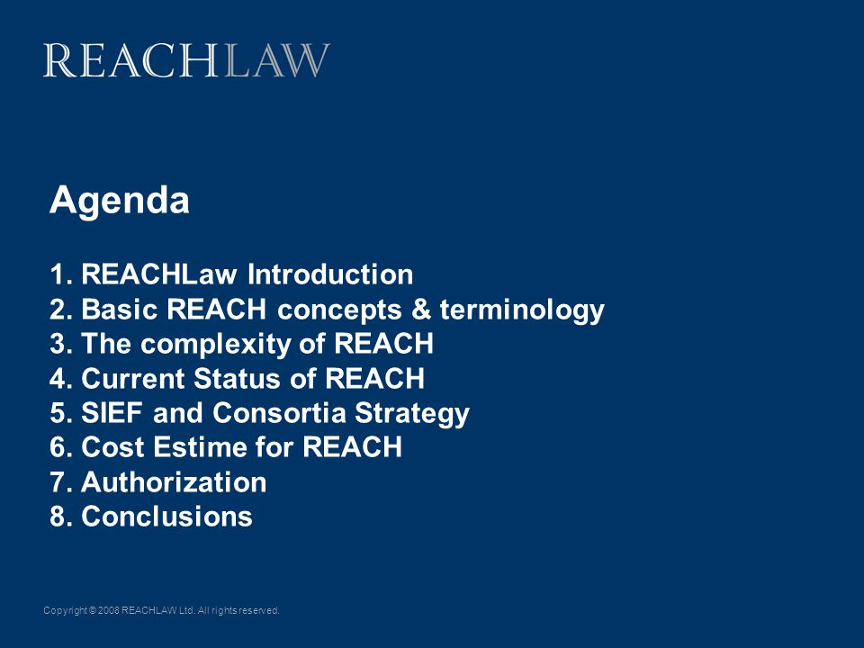 Copyright © 2008 REACHLAW Ltd. All rights reserved. Agenda 1. REACHLaw Introduction 2. Basic REACH concepts & terminology 3. The complexity of REACH 4