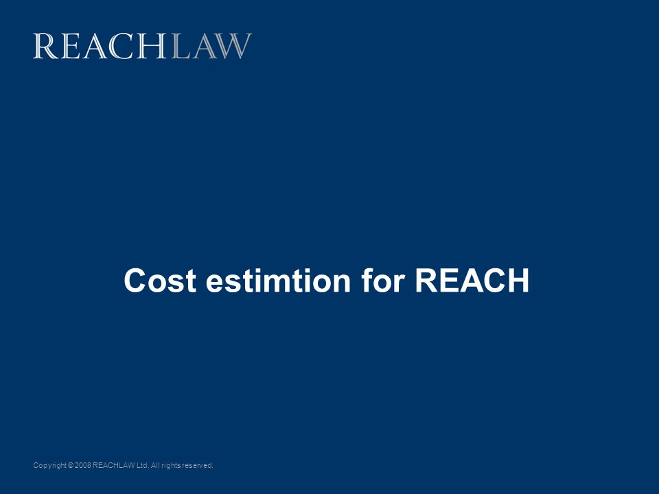 Copyright © 2008 REACHLAW Ltd. All rights reserved. Cost estimtion for REACH