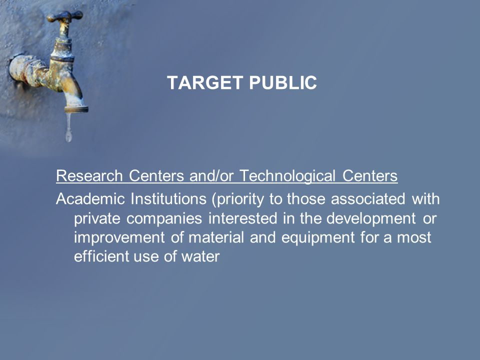 TARGET PUBLIC Research Centers and/or Technological Centers Academic Institutions (priority to those associated with private companies interested in t