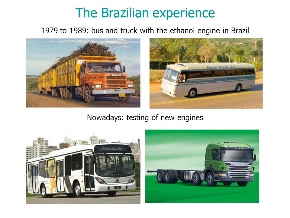 1979 to 1989: bus and truck with the ethanol engine in Brazil The Brazilian experience Nowadays: testing of new engines