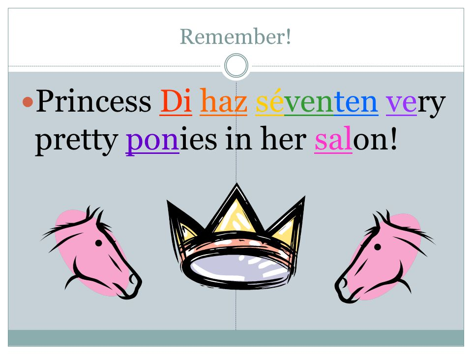 Remember! Princess Di haz séventen very pretty ponies in her salon!