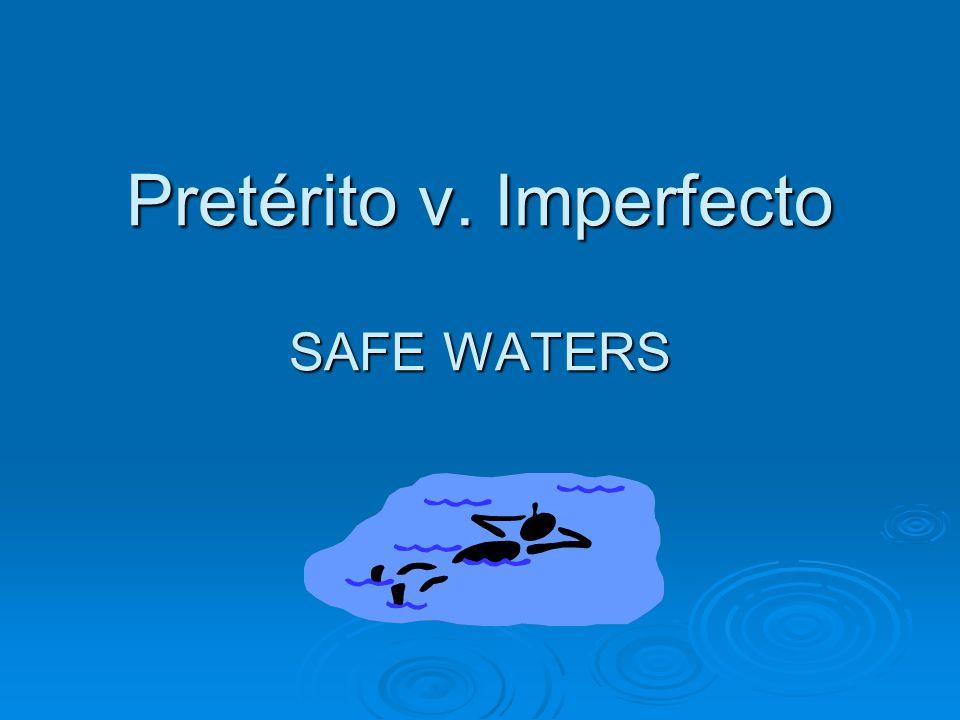 Pretérito v. Imperfecto SAFE WATERS