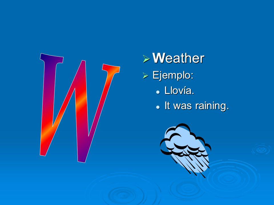  Weather  Ejemplo: Llovía. It was raining.