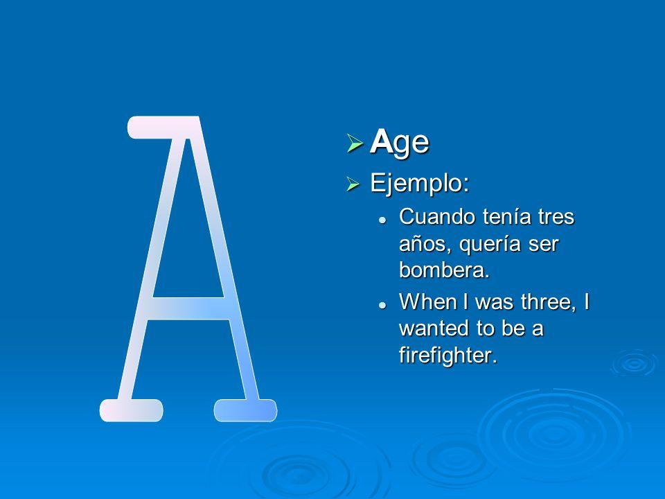  Age  Ejemplo: Cuando tenía tres años, quería ser bombera. When I was three, I wanted to be a firefighter.