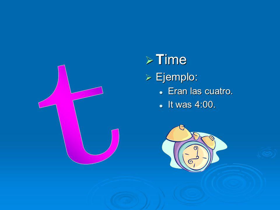  Time  Ejemplo: Eran las cuatro. It was 4:00.