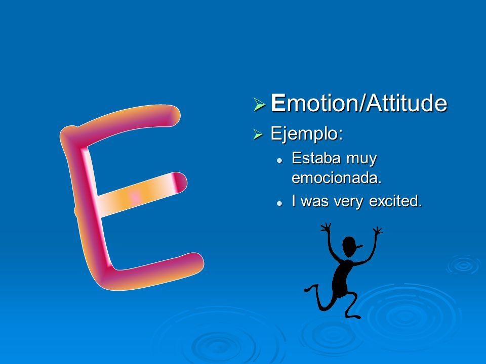  Emotion/Attitude  Ejemplo: Estaba muy emocionada. I was very excited.