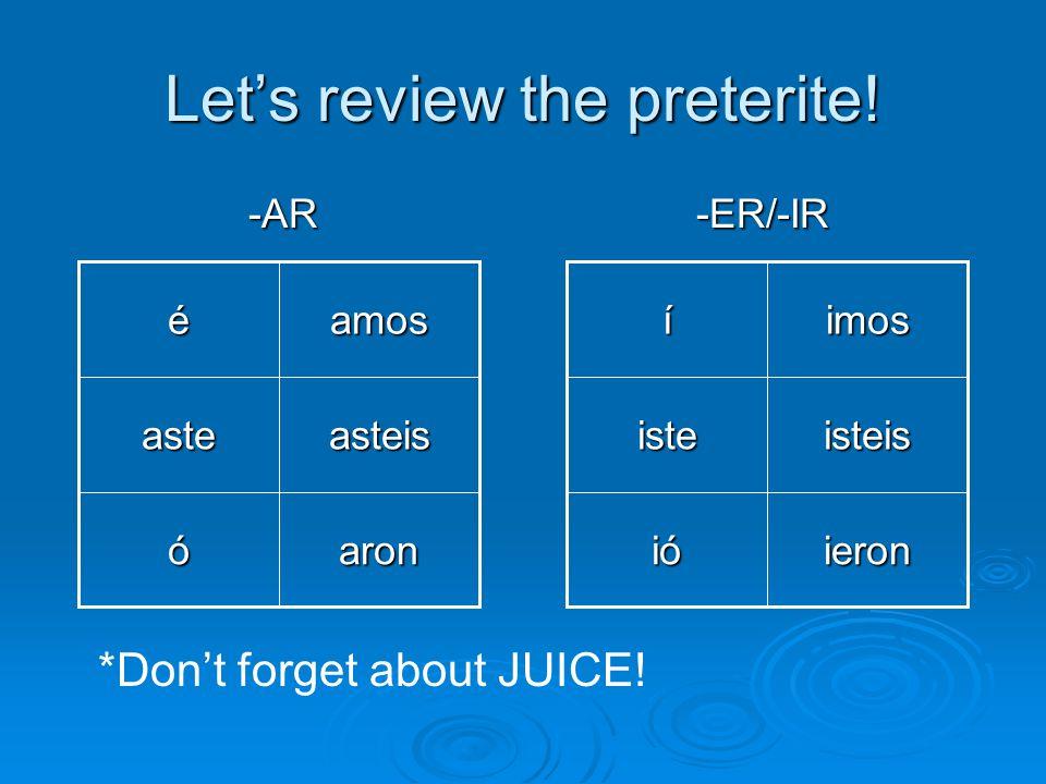 Let's review the preterite! -AR-ER/-IR aronó asteisaste amosé ieron ióióióió isteisiste imosí *Don't forget about JUICE!