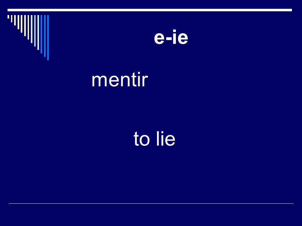 e-ie mentir to lie