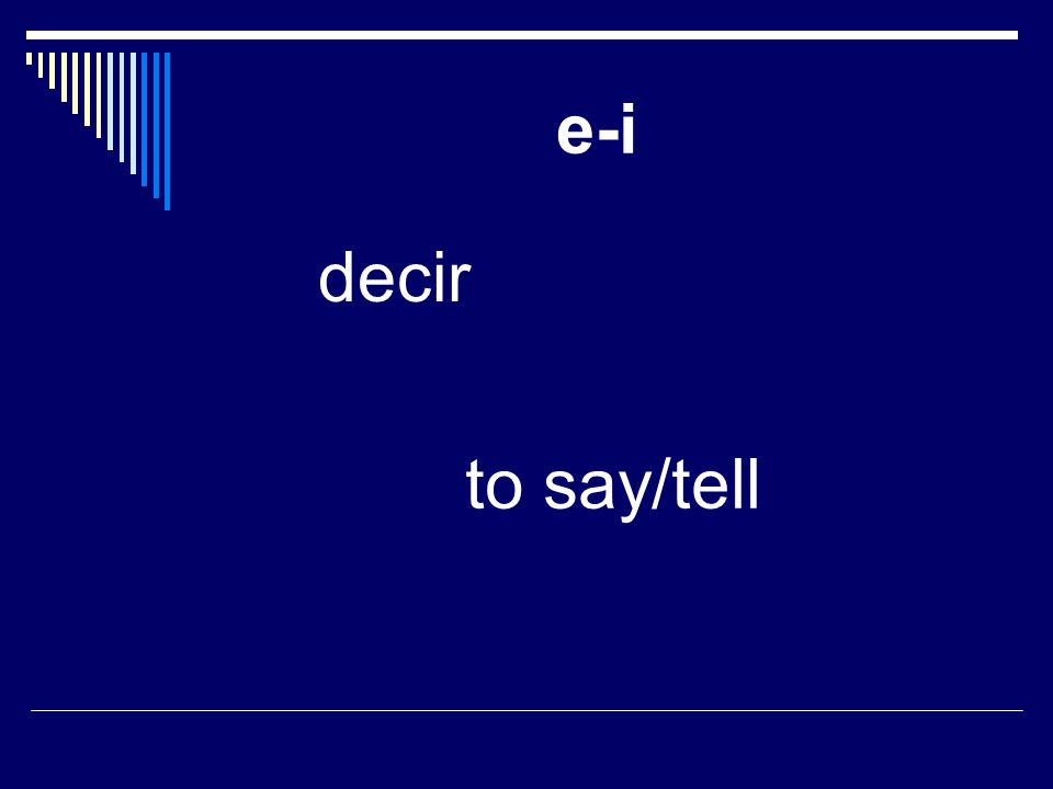 e-i decir to say/tell