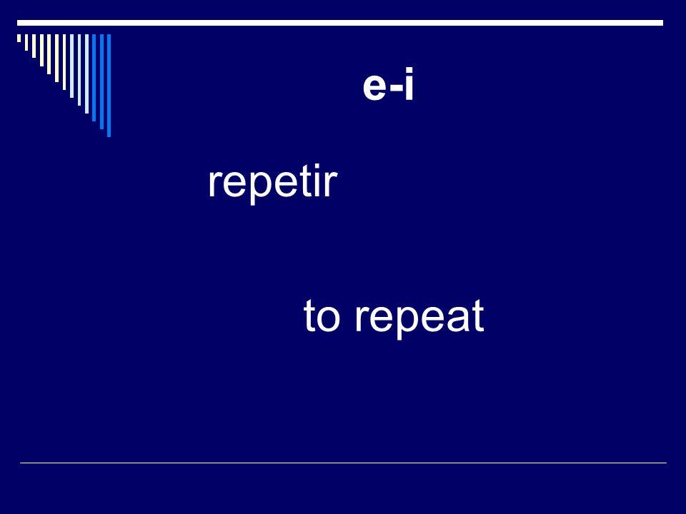 e-i repetir to repeat