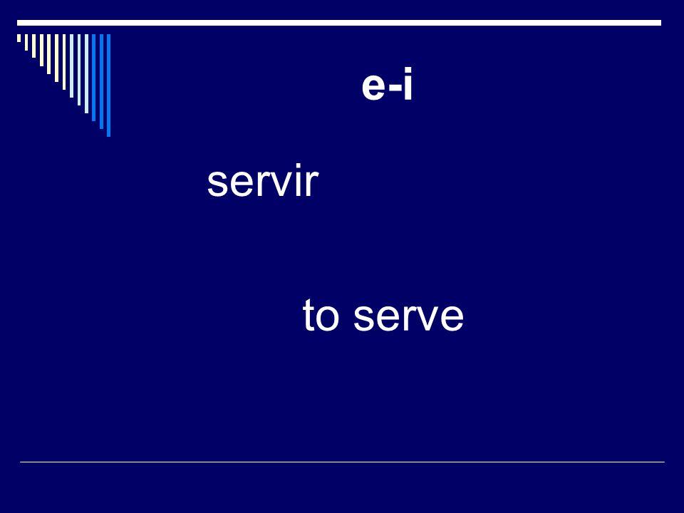 e-i servir to serve