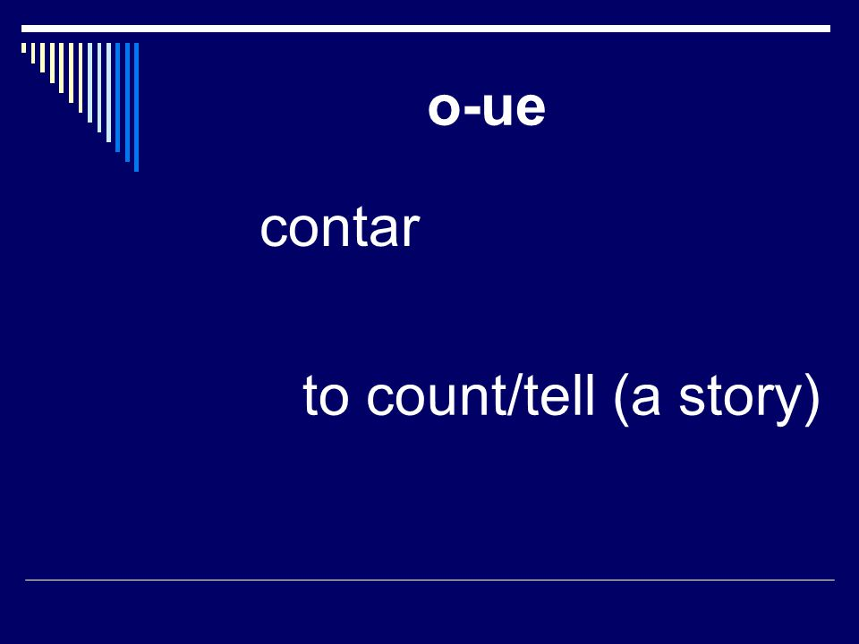 o-ue contar to count/tell (a story)