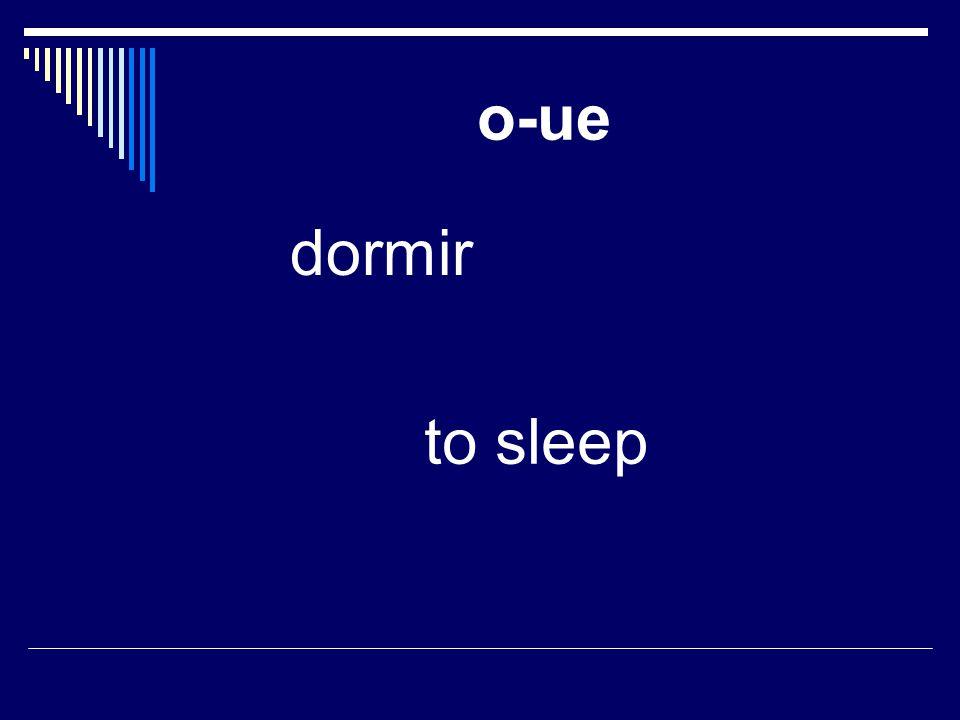 o-ue dormir to sleep