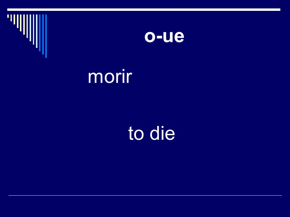 o-ue morir to die