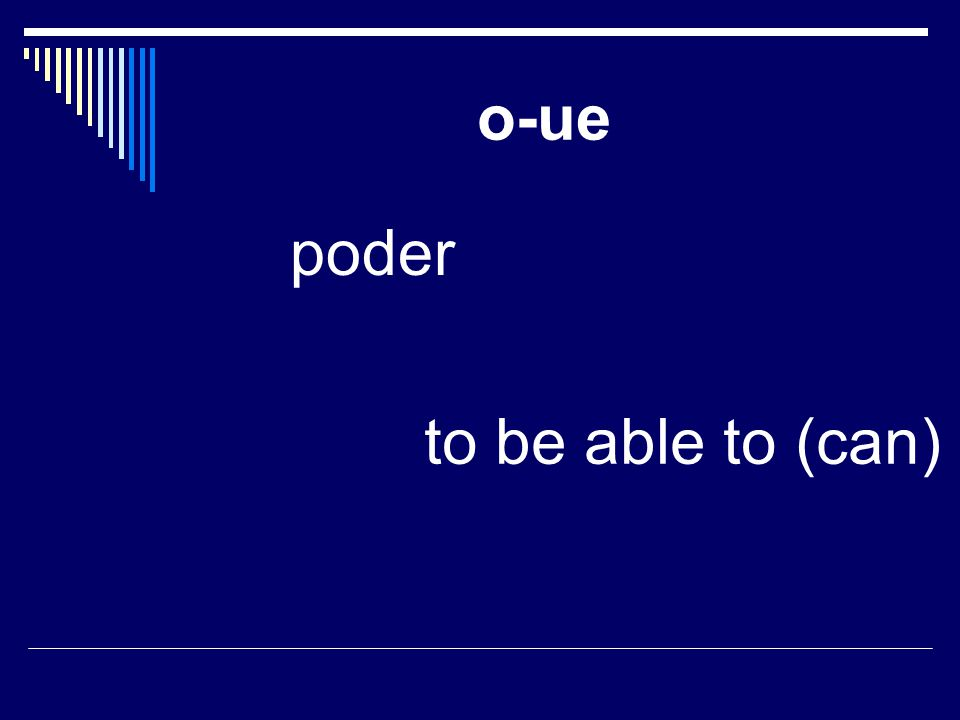 o-ue poder to be able to (can)