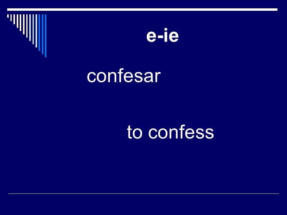 e-ie confesar to confess