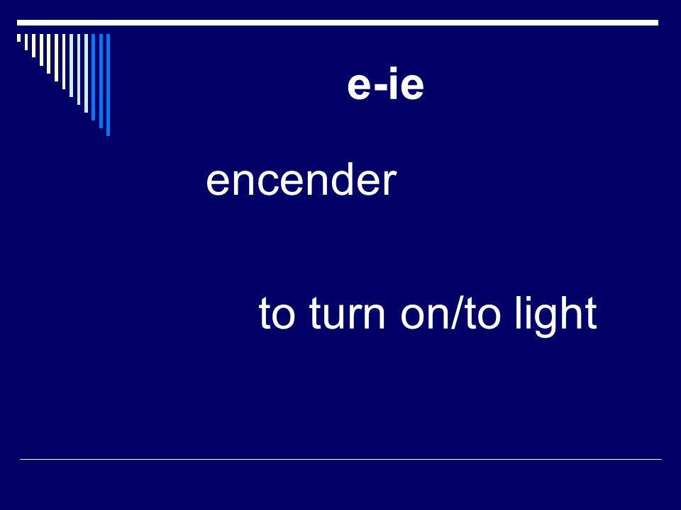 e-ie encender to turn on/to light