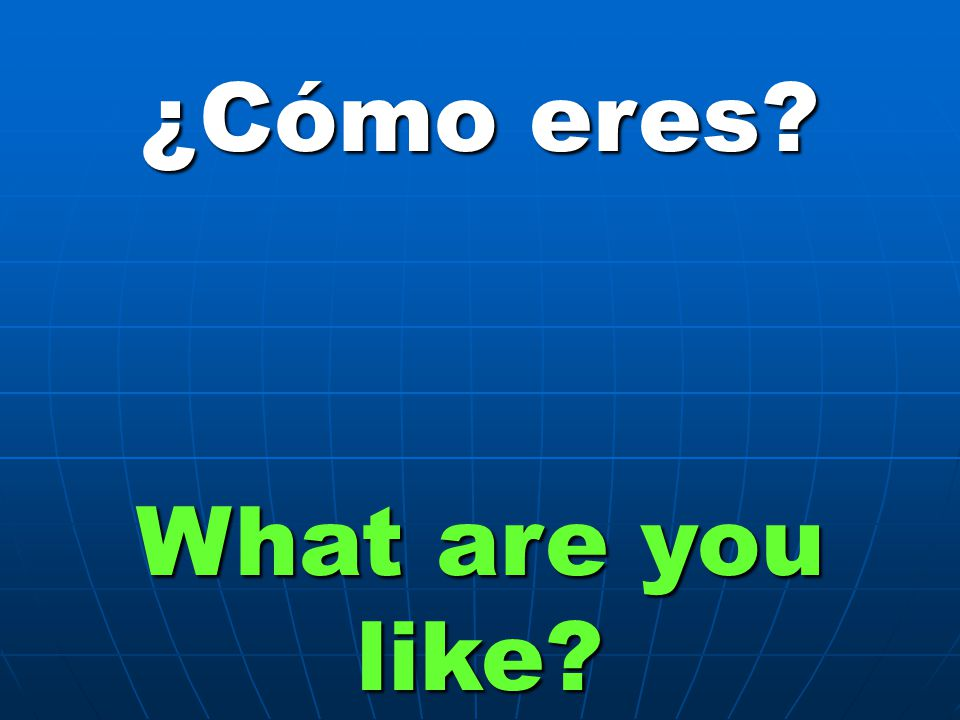 ¿Cómo eres? What are you like?