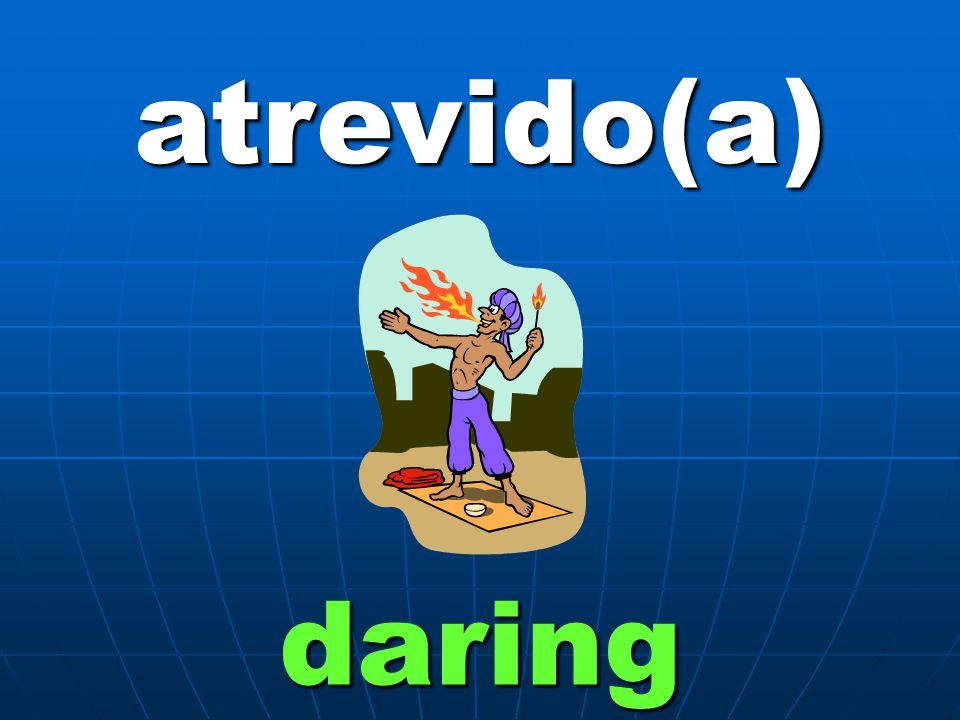 atrevido(a) daring