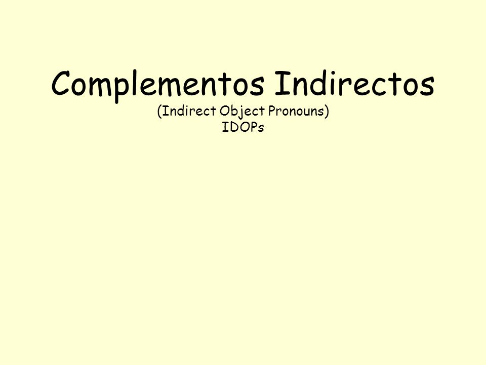 Answer the following question making sure to use a indirect object pronouns.