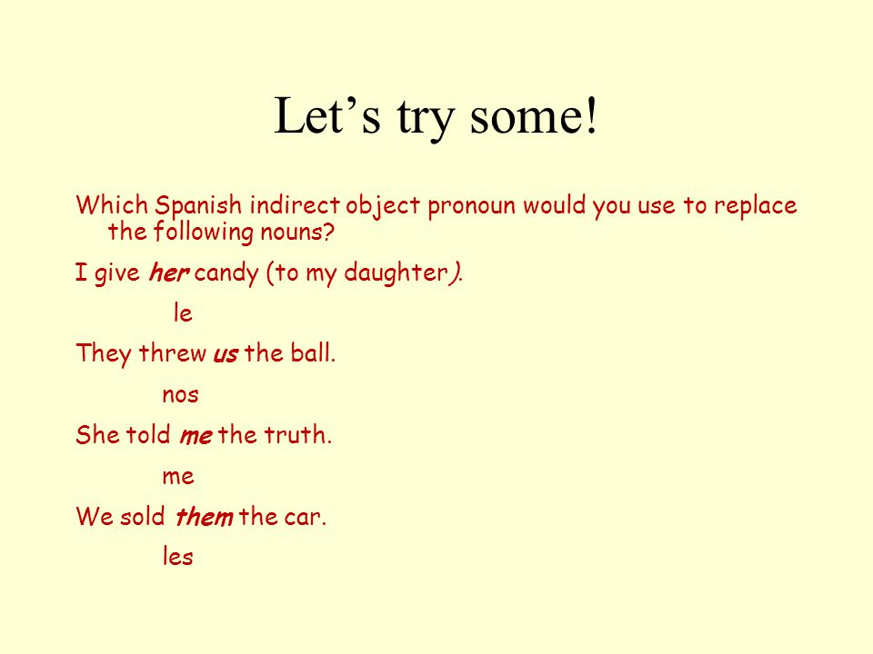 Translate the following sentence into Spanish.They tell us the truth.