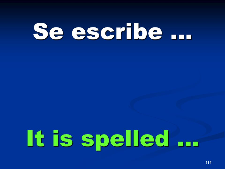 114 Se escribe … It is spelled …