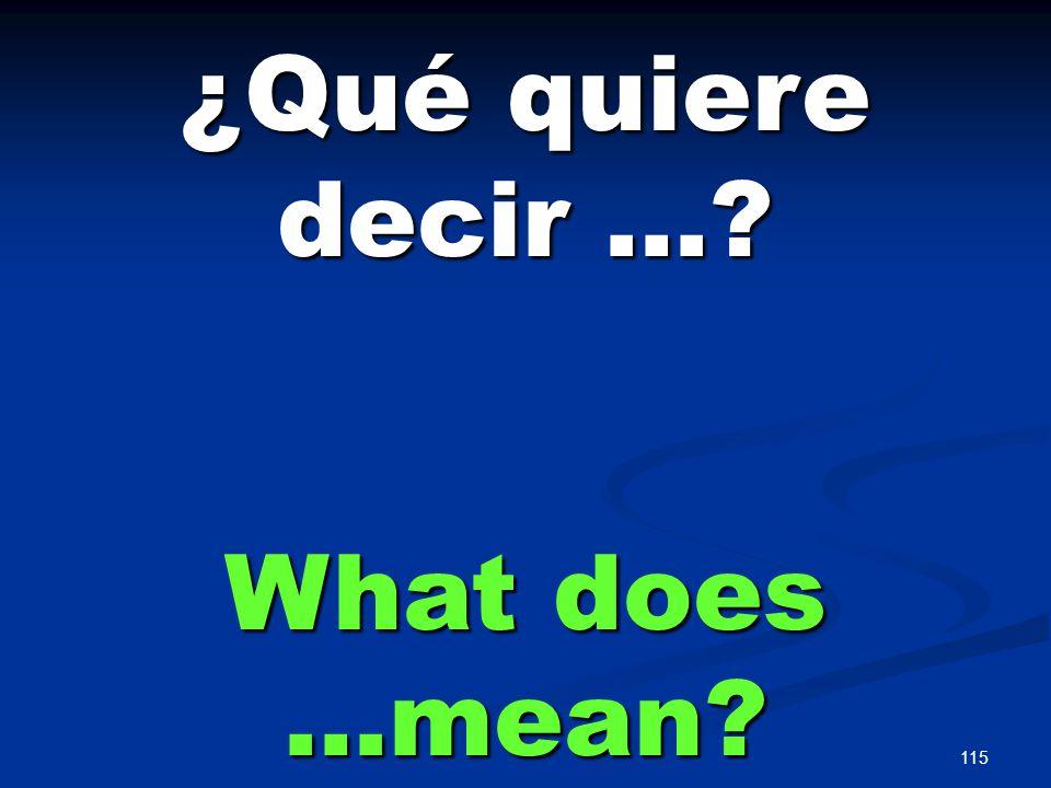 115 ¿Qué quiere decir … What does …mean