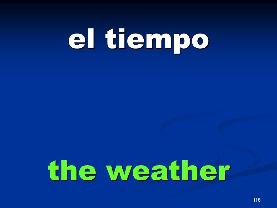 118 el tiempo the weather