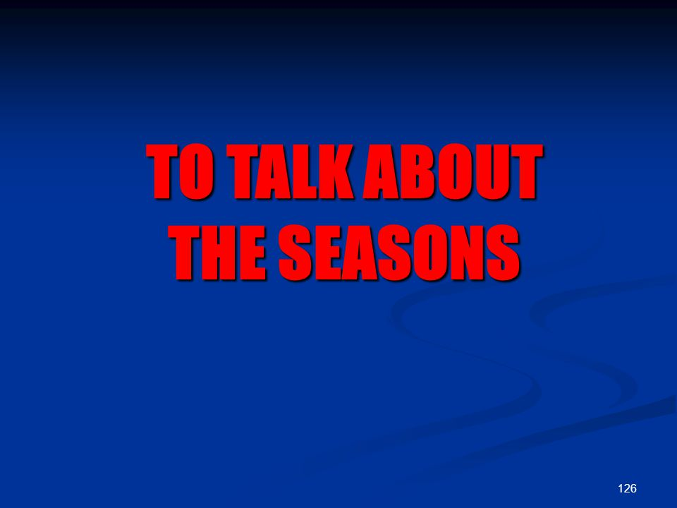 126 TO TALK ABOUT THE SEASONS