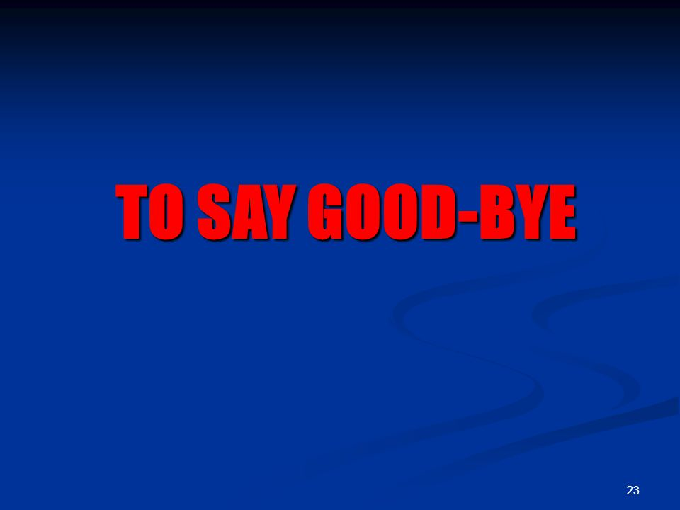 23 TO SAY GOOD-BYE
