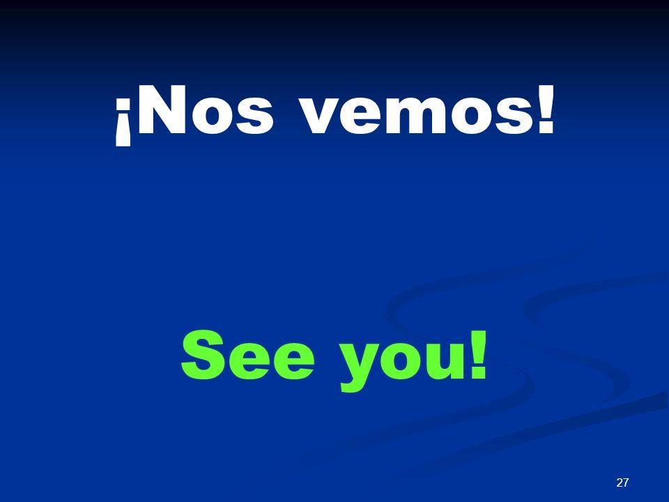 27 ¡Nos vemos! See you!