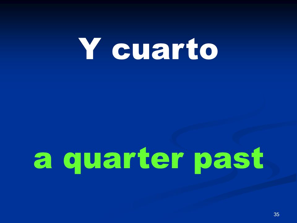 35 Y cuarto a quarter past