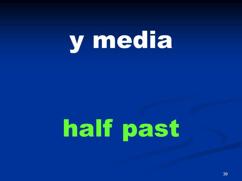 39 y media half past