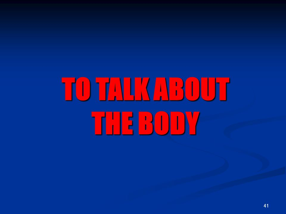 41 TO TALK ABOUT THE BODY