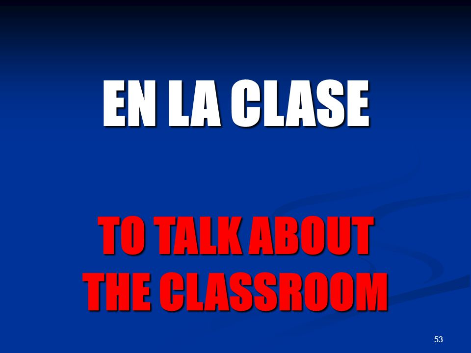 53 EN LA CLASE TO TALK ABOUT THE CLASSROOM