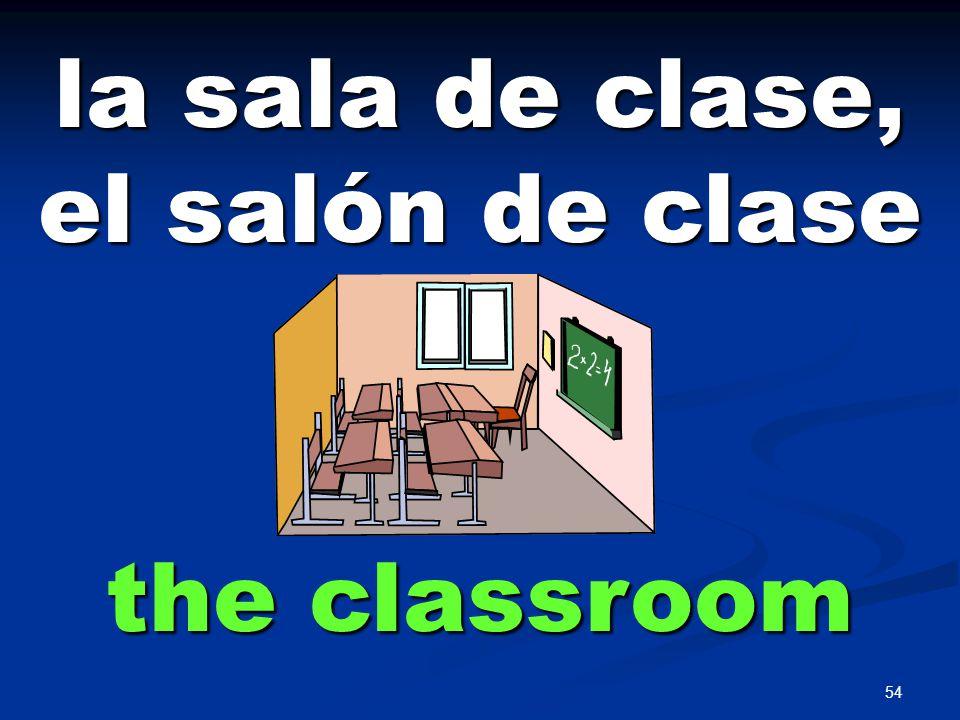 54 la sala de clase, el salón de clase the classroom