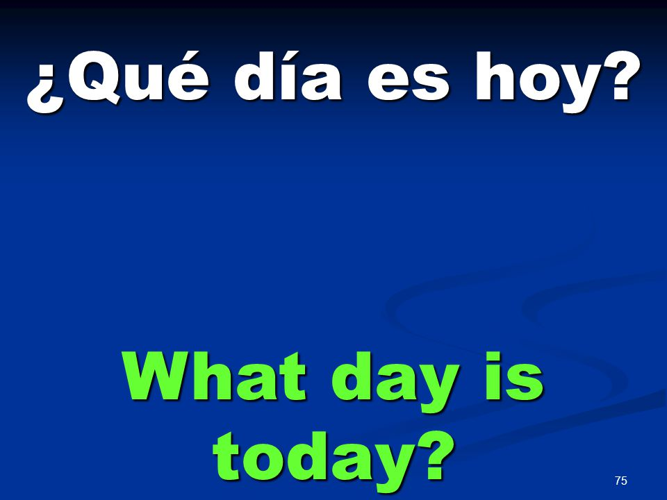 75 ¿Qué día es hoy? What day is today?