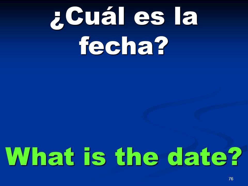 76 ¿Cuál es la fecha What is the date
