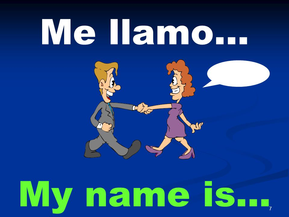 7 Me llamo… My name is…