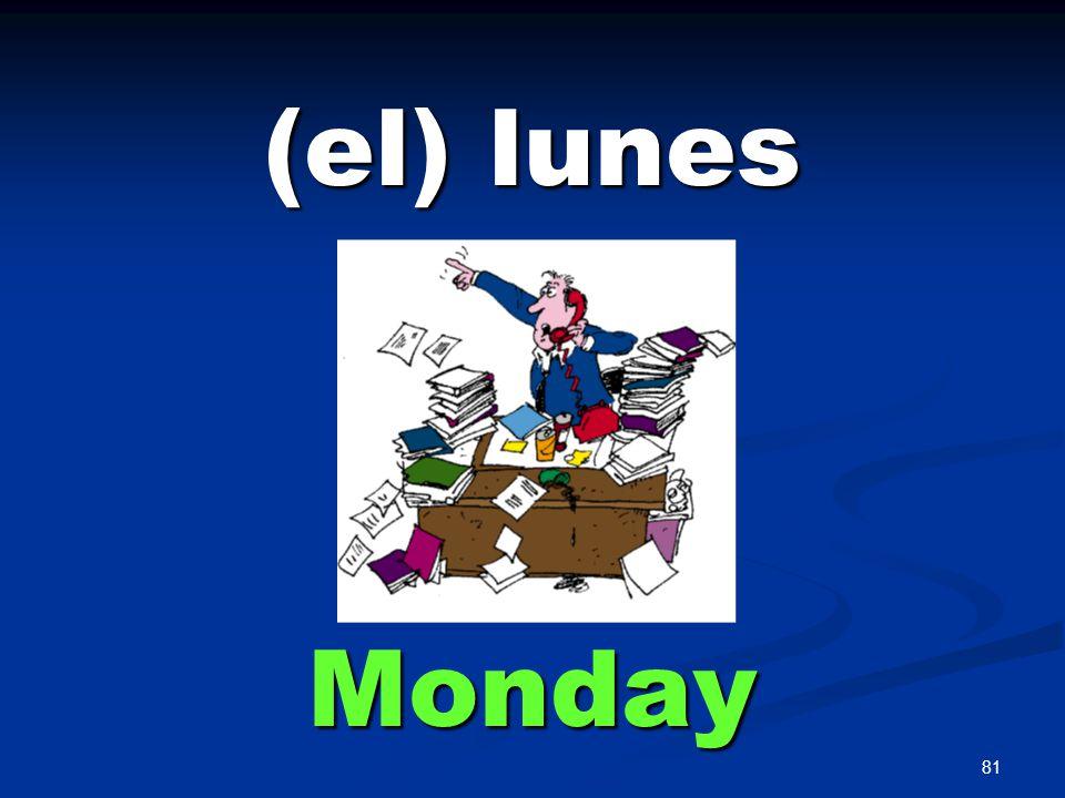 81 (el) lunes Monday