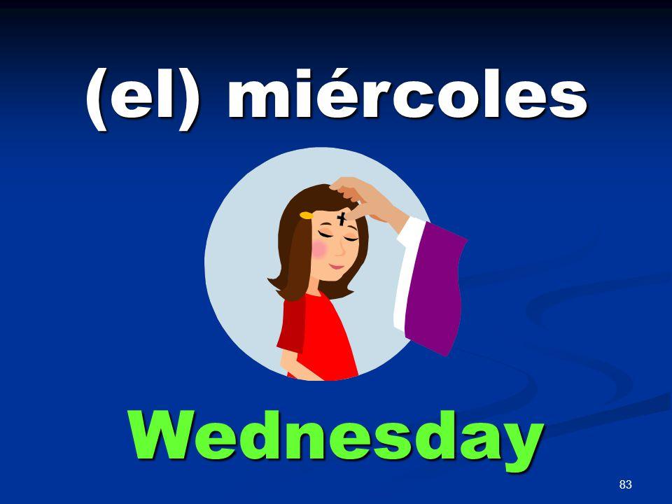 83 (el) miércoles Wednesday