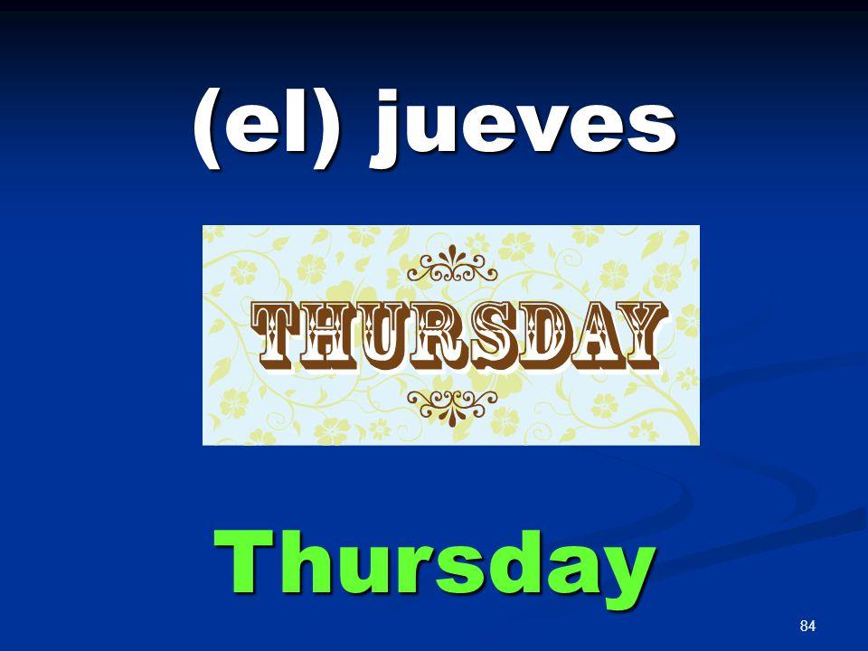84 (el) jueves Thursday