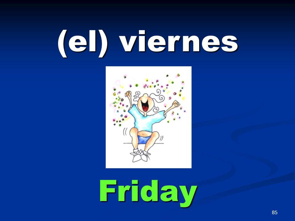 85 (el) viernes Friday