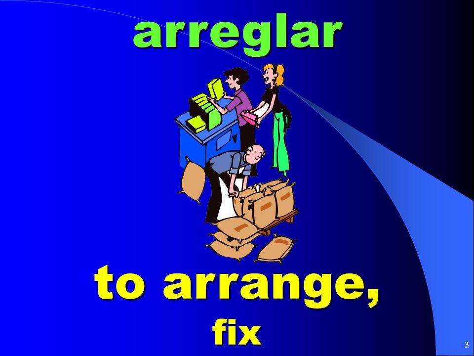 3arreglar to arrange, fix