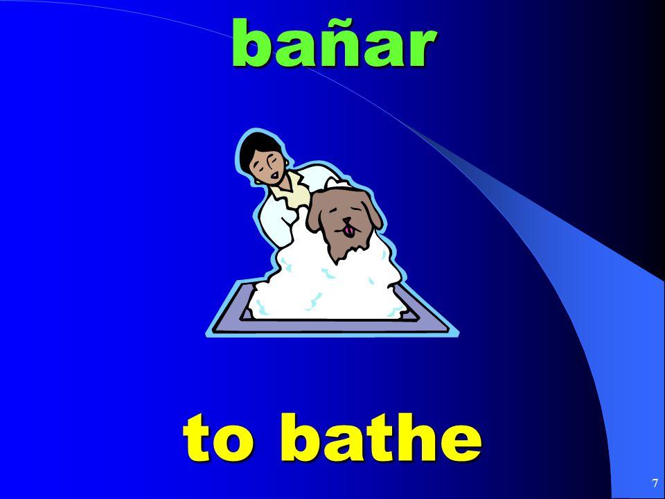 7bañar to bathe