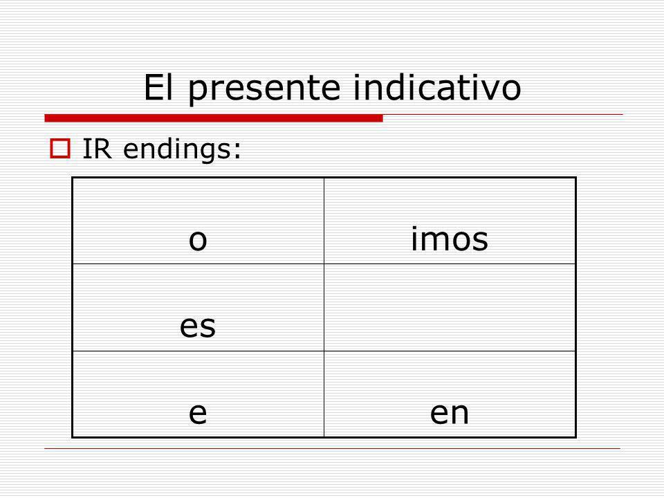 El presente indicativo  IR endings: ene es imoso