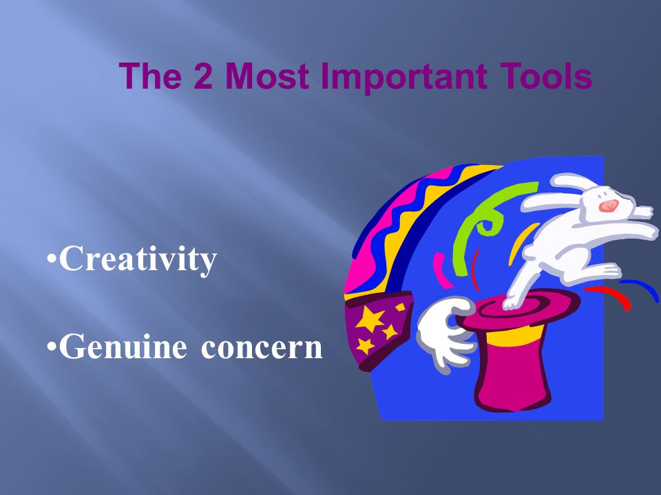The 2 Most Important Tools Creativity Genuine concern